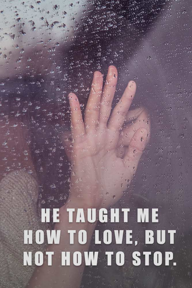 He taught me how to love, but not how to stop. #lovequotes #quotes