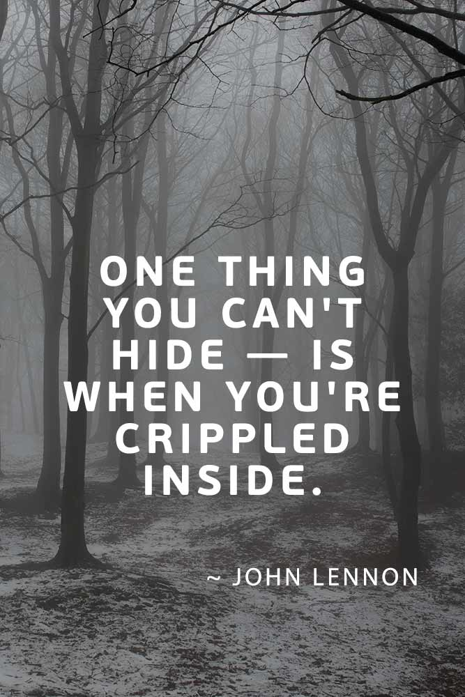 One thing you can't hide — is when you're crippled inside. - John Lennon #lovequotes #quotes