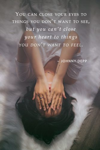 You can close your eyes to things you don't want to see, but you can't close your heart to things you don't want to feel. – Johnny Depp #lovequotes #quotes