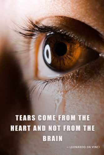 Tears come from the heart and not from the brain. – Leonardo da Vinci #lovequotes #quotes