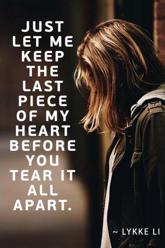 Just let me keep the last piece of my heart before you tear it all apart.— Lykke Li #lovequotes #quotes
