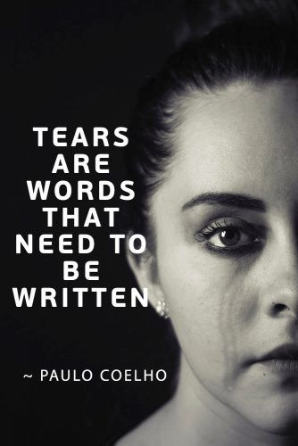 Tears are words that need to be written. ― Paulo Coelho #lovequotes #quotes