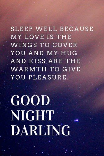 Sleep well because my love is the wings to cover you and my hug and kiss are the warmth to give you pleasure. Good night darling. #lovequotes #inspirationalquotes