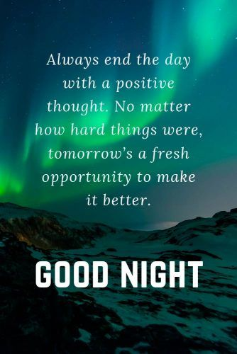 Always end the day with a positive thought. No matter how hard things were, tomorrow's a fresh opportunity to make it better. #lovequotes #inspirationalquotes