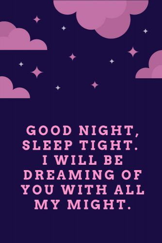 Good night, sleep tight. I will be dreaming of you with all my might. #lovequotes #inspirationalquotes