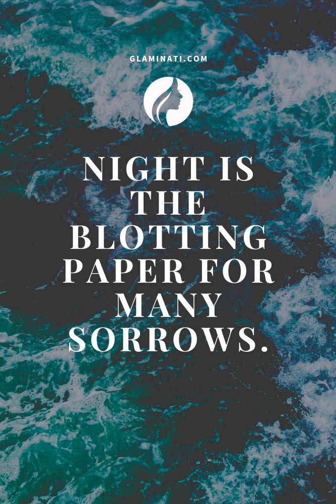 Night is the blotting paper for many sorrows #inspiration #inspirationquotes