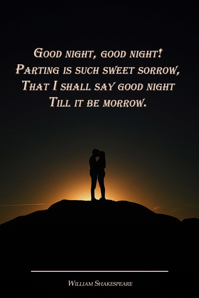 Good night, good night! Parting is such sweet sorrow, that I shall say good night till it be morrow. #quotes #inspirationalquotes