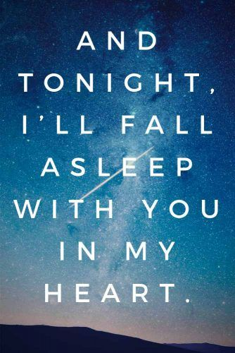 And tonight, I'll fall asleep with you in my heart. #lovequotes #inspirationalquotes