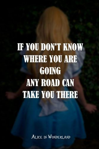 If you don't know where you are going any road can take you there #lewiscarroll #quotes