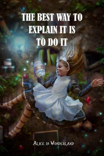 The best way to explain it is to do it #lewiscarroll #quotes