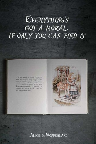 Everything's got a moral, if only you can find it. #lewiscarroll #quotes