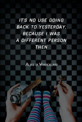 It's no use going back to yesterday, because I was a different person then #lewiscarroll #quotes