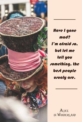 Have i gone mad? I'm afraid so, but let me tell you something, the best people usualy are. #lewiscarroll #quotes