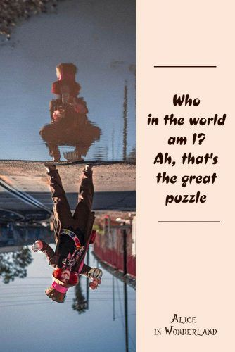 Who in the world am I? Ah, that's the great puzzle. #lewiscarroll #quotes