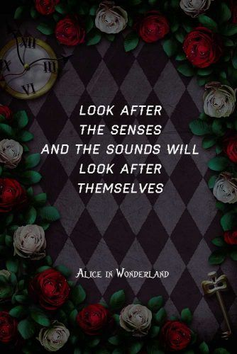 Look after the senses and the sounds will look after themselves #lewiscarroll #quotes