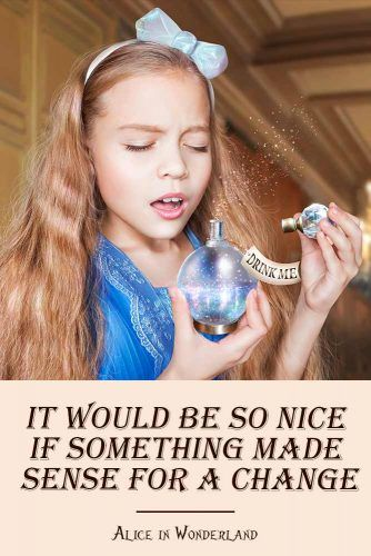 It would be so nice if something made sense for a change. #lewiscarroll #quotes