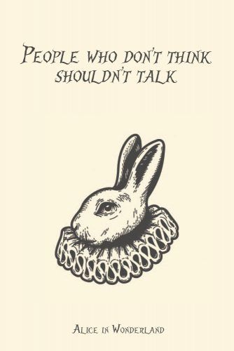 People who don't think shouldn't talk #lewiscarroll #quotes