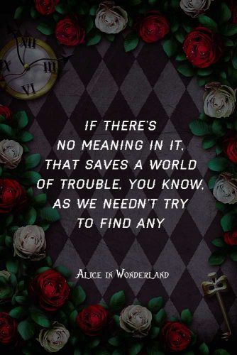 If there's no meaning in it, that saves a world of trouble, you know, as we needn't try to find any #lewiscarroll #quotes