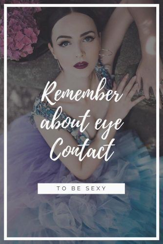 Remember About Eye Contact To Be Sexy #relationship #love