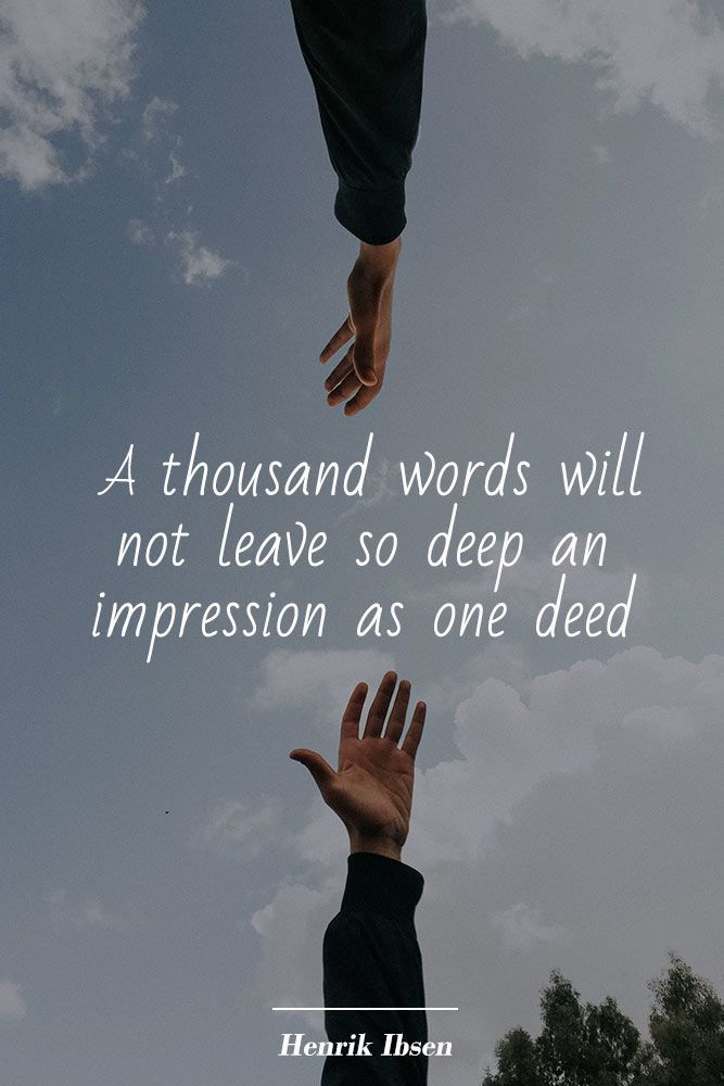 A thousand words will not leave so deep an impression as one deed #love #qoutes #life