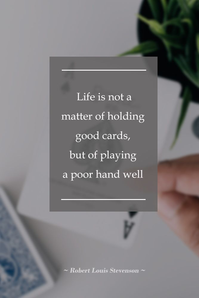 Life is not a matter of holding good cards, but of playing a poor hand well #love #qoutes #life