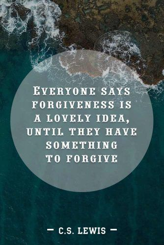 Everyone says forgiveness is a lovely idea, until they have something to forgive. #quotes #relationship