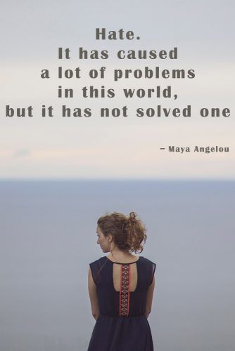 Hate. It has caused a lot of problems in this world, but it has not solved one yet. #quotes #relationship