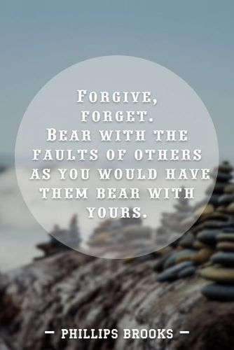 Forgive, forget. Bear with the faults of others as you would have them bear with yours. #quotes #relationship