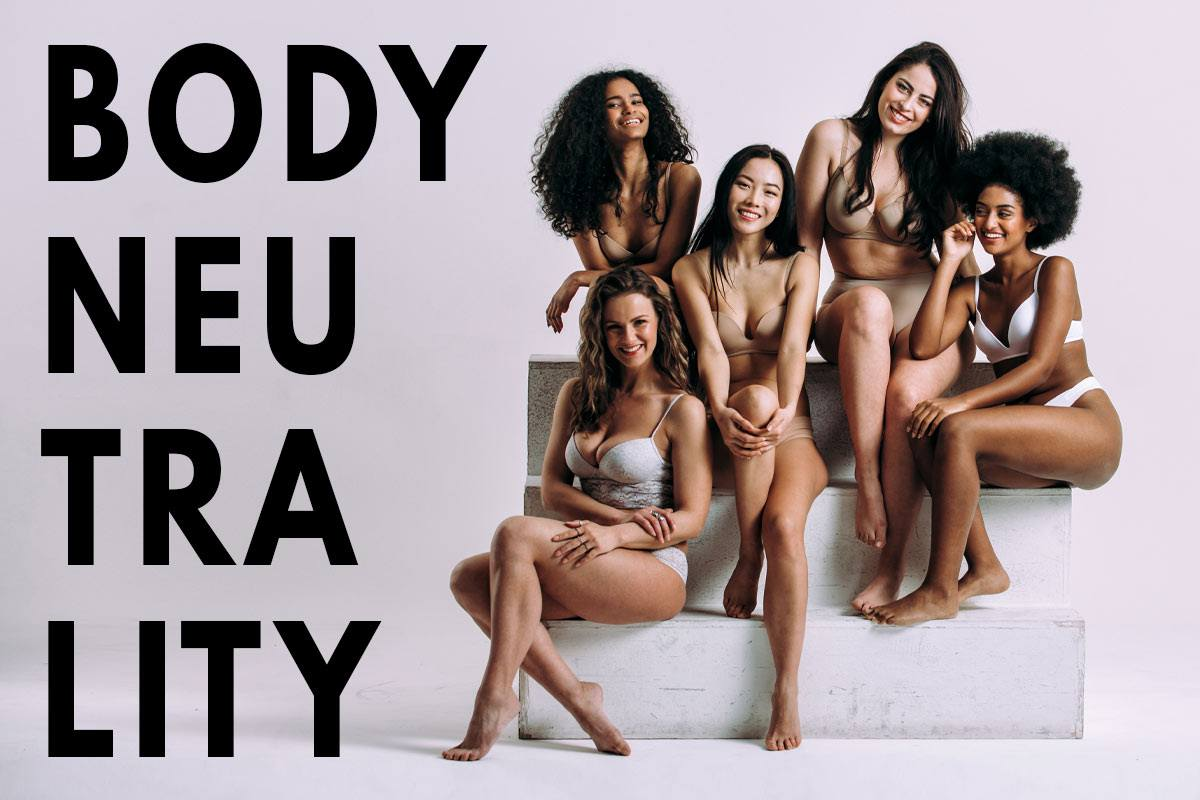 The Body Neutrality Movement And Everything You Want To Know About It